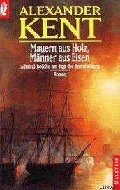 Mauern aus Holz, Manner aus Eisen: Admiral Bolitho am Kap der Entscheidung - Kent Alexander